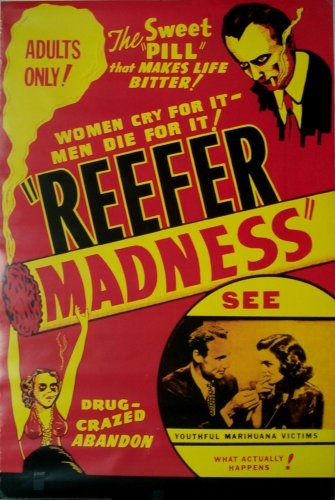 Women cry for it! Men die for it! ''REEFER MADNESS''